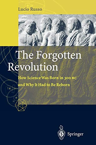 9783540203964: The Forgotten Revolution: How Science Was Born in 300 BC and Why it Had to Be Reborn
