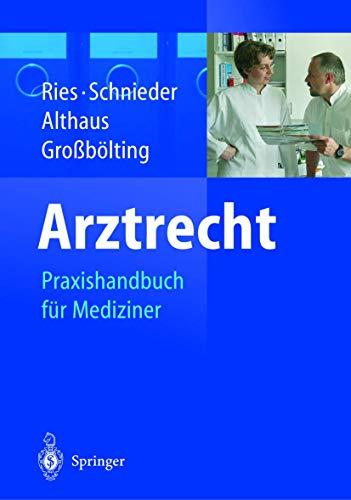 Arztrecht: Praxishandbuch für Mediziner.: Ries, Hans Peter,