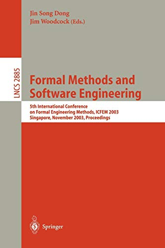 9783540204619: Formal Methods and Software Engineering: 5th International Conference on Formal Engineering Methods, ICFEM 2003, Singapore, November 5-7, 2003, Proceedings (Lecture Notes in Computer Science)