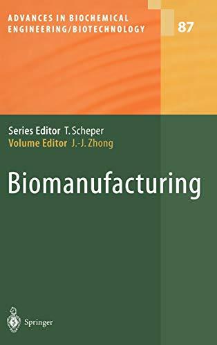 Biomanufacturing (Advances in Biochemcial Engineering/Biotechnology 87): Zhong, Jian-Jiang, ed.