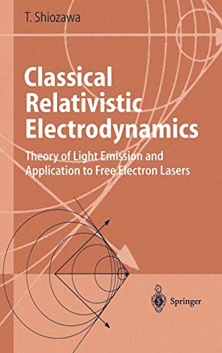 9783540206231: Classical Relativistic Electrodynamics: Theory of Light Emission and Application to Free Electron Lasers (Advanced Texts in Physics)