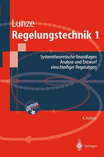 9783540207429: Regelungstechnik 1: Systemtheoretische Grundlagen, Analyse Und Entwurf Einschleifiger Regelungen (Springer-Lehrbuch)
