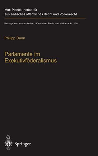 9783540207436: Parlamente im Exekutivföderalismus: Eine Studie zum Verhältnis von föderaler Ordnung und parlamentarischer Demokratie in der Europäischen Union ... öffentlichen Recht und Völkerrecht)