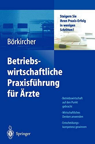 9783540208785: Betriebswirtschaftliche Praxisführung für Ärzte: Steigern Sie Ihren Praxis-Erfolg in wenigen Schritten (German Edition)
