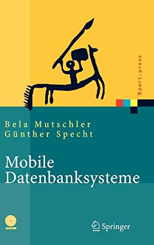 Mobile Datenbanksysteme: Architektur, Implementierung, Konzepte (Xpert.press): G. Specht