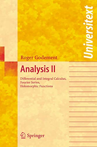 Analysis II: Differential and Integral Calculus, Fourier Series, Holomorphic Functions (Universitext) (3540209212) by Godement, Roger
