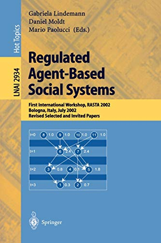 9783540209232: Regulated Agent-Based Social Systems: First International Workshop, RASTA 2002, Bologna, Italy, July 16, 2002, Revised Selected and Invited Papers (Lecture Notes in Computer Science)