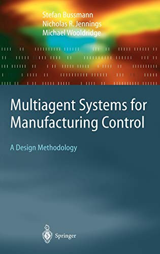 9783540209249: Multiagent Systems for Manufacturing Control: A Design Methodology (Springer Series on Agent Technology)