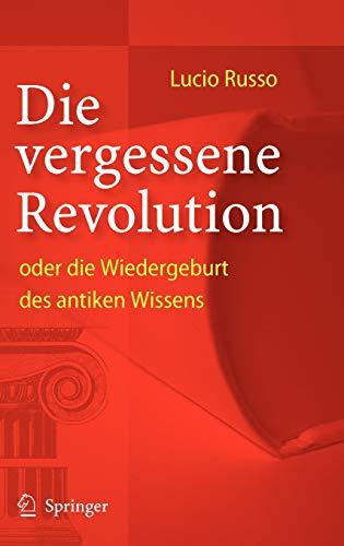 Die vergessene Revolution oder die Wiedergeburt des antiken Wissens (German Edition) (3540209387) by Lucio Russo