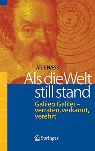 9783540210634: Als die Welt still stand: Galileo Galilei - verraten, verkannt, verehrt (German Edition)