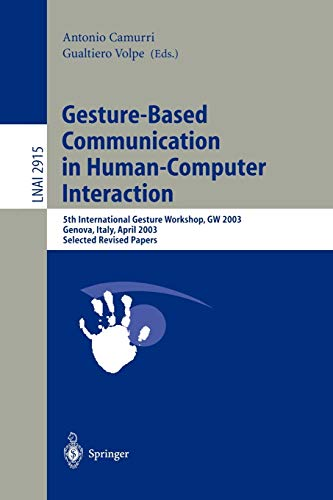9783540210726: Gesture-Based Communication in Human-Computer Interaction: 5th International Gesture Workshop, GW 2003, Genova, Italy, April 15-17, 2003, Selected Revised Papers (Lecture Notes in Computer Science)