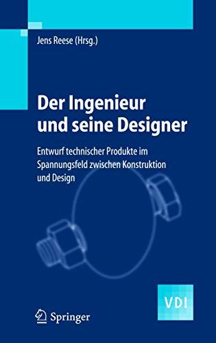 9783540211730: Der Ingenieur und seine Designer: Entwurf technischer Produkte im Spannungsfeld zwischen Konstruktion und Design (VDI-Buch) (German Edition)