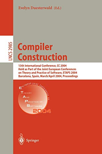 9783540212973: Compiler Construction: 13th International Conference, CC 2004, Held as Part of the Joint European Conferences on Theory and Practice of Software, ... (Lecture Notes in Computer Science)
