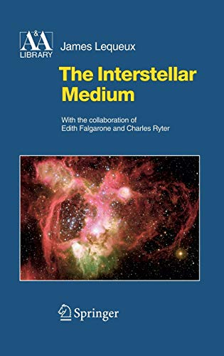 The Interstellar Medium (Astronomy and Astrophysics Library): James Lequeux