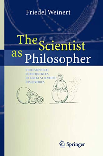 9783540213741: The Scientist as Philosopher: Philosophical Consequences of Great Scientific Discoveries