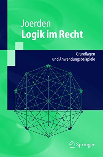 9783540214908: Logik Im Recht: Grundlagen Und Anwendungsbeispiele (Springer-Lehrbuch)