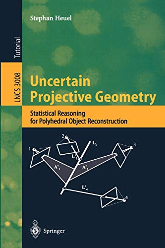 9783540220299: Uncertain Projective Geometry: Statistical Reasoning for Polyhedral Object Reconstruction (Lecture Notes in Computer Science)