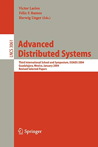 9783540221722: Advanced Distributed Systems: Third International School and Symposium, ISSADS 2004, Guadalajara, Mexico, January 24-30, 2004, Revised Papers