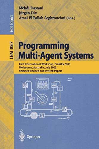 9783540221807: Programming Multi-Agent Systems: First International Workshop, PROMAS 2003, Melbourne, Australia, July 15, 2003, Selected Revised and Invited Papers (Lecture Notes in Computer Science)