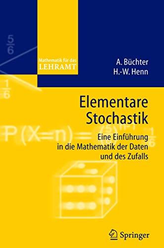 9783540222507: Elementare Stochastik: Eine Einfuhrung in Die Mathematik Der Daten Und DES Zufalls (Mathematik F]r Das Lehramt)