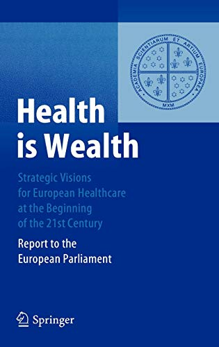 9783540223139: Health is Wealth: Strategic Visions for European Healthcare at the Beginning of the 21st Century, Report of the European Parliament