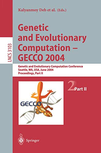 Genetic and Evolutionary Computation - GECCO 2004: Deb, Kalyanmoy [Editor];