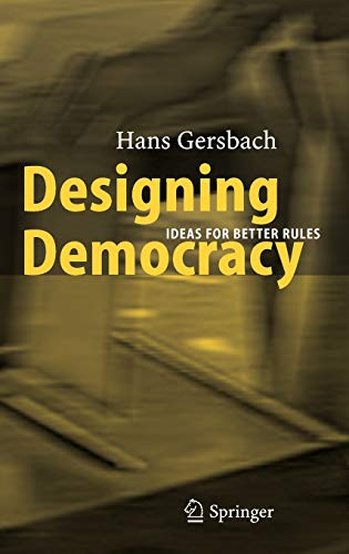 9783540224020: Designing Democracy: Ideas for Better Rules