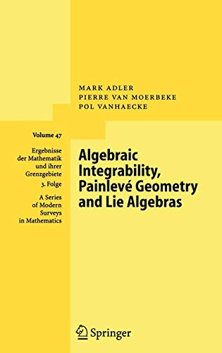 Algebraic Integrability, Painlevé Geometry and Lie Algebras: Mark Adler; Pierre