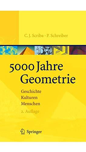 5000 Jahre Geometrie: Geschichte, Kulturen, Menschen (Vom Zdhlstein Zum Computer) [Gebundene ...