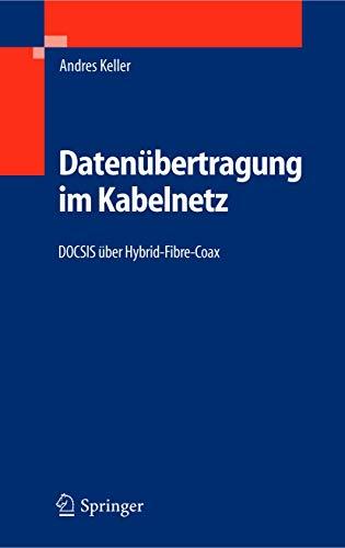 9783540225010: Datenübertragung im Kabelnetz: DOCSIS über Hybrid-Fibre-Coax (German Edition)