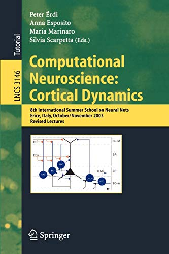 9783540225669: Computational Neuroscience: Cortical Dynamics: 8th International Summer School on Neural Nets, Erice, Italy, October 31 - November 6, 2003 Revised Lectures (Lecture Notes in Computer Science)