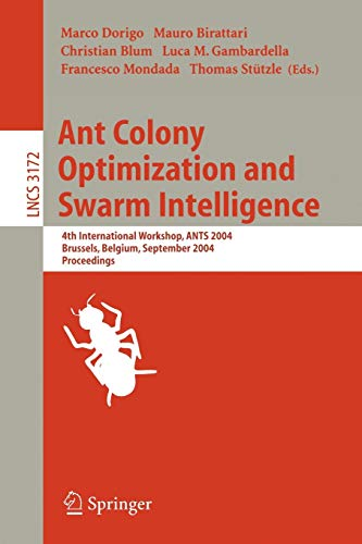 9783540226727: Ant Colony Optimization and Swarm Intelligence: 4th International Workshop, ANTS 2004, Brussels, Belgium, September 5-8, 2004, Proceeding (Lecture Notes in Computer Science)