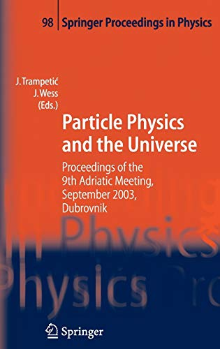 Particle Physics and the Universe: Proceedings of the 9th Adriatic meeting, Sept. 2003, Dubrovnik (...