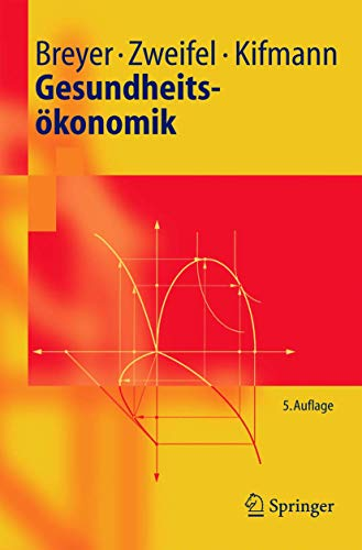 Gesundheitsökonomik (Springer-Lehrbuch) (German Edition): Breyer, Friedrich; Zweifel, Peter; ...
