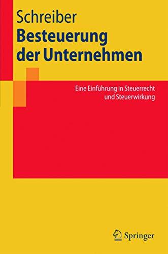 9783540228554: Besteuerung der Unternehmen: Eine Einführung in Steuerrecht und Steuerwirkung (Springer-Lehrbuch) (German Edition)