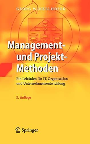 9783540229124: Management- und Projekt-Methoden: Ein Leitfaden für IT, Organisation und Unternehmensentwicklung: Ein Leitfaden Fur It, Organisation Und Unternehmensentwicklung