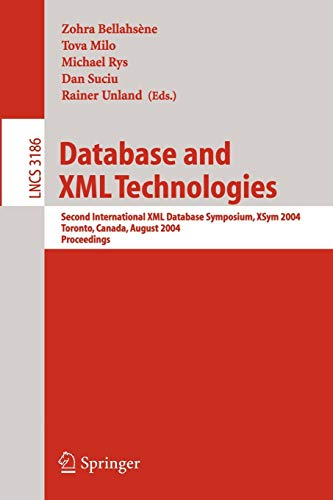 9783540229698: Database and XML Technologies: Second International XML Database Symposium, XSym 2004, Toronto, Canada, August 29-30, 2004, Proceedings (Lecture Notes in Computer Science)