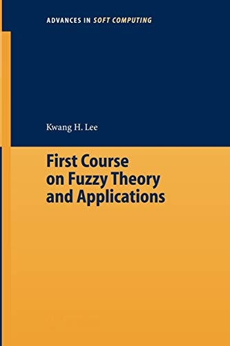 First Course on Fuzzy Theory and Applications: Kwang H Lee