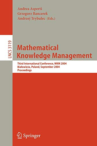 9783540230298: Mathematical Knowledge Management: Third International Conference, MKM 2004, Bialowieza, Poland, September 19-21, 2004, Proceedings (Lecture Notes in Computer Science)
