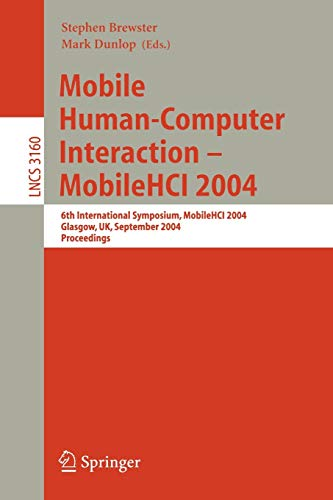 9783540230861: Mobile Human-Computer Interaction - Mobile HCI 2004: 6th International Symposium, Glasgow, UK, September 13-16, 2004, Proceedings (Lecture Notes in Computer Science)