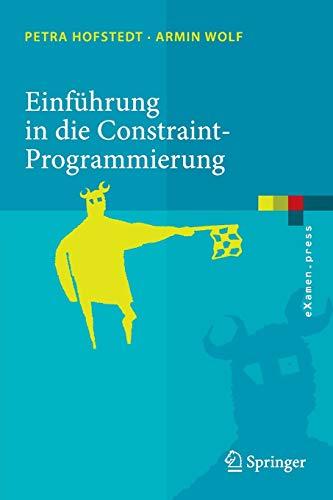 9783540231844: Einführung in die Constraint-Programmierung: Grundlagen, Methoden, Sprachen, Anwendungen (eXamen.press)