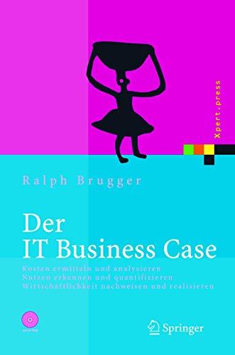 9783540232032: Der IT Business Case: Kosten erfassen und analysieren - Nutzen erkennen und quantifizieren - Wirtschaftlichkeit nachweisen und realisieren (Xpert.press) (German Edition)