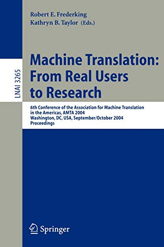 9783540233008: Machine Translation: From Real Users to Research: 6th Conference of the Association for Machine Translation in the Americas, AMTA 2004, Washington, ... (Lecture Notes in Computer Science)