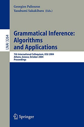 9783540234104: Grammatical Inference: Algorithms and Applications: 7th International Colloquium, ICGI 2004, Athens, Greece, October 11-13, 2004. Proceedings (Lecture ... / Lecture Notes in Artificial Intelligence)