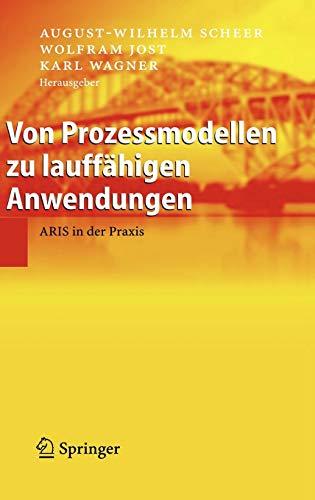 9783540234579: Von Prozessmodellen zu lauffähigen Anwendungen: ARIS in der Praxis (German Edition)