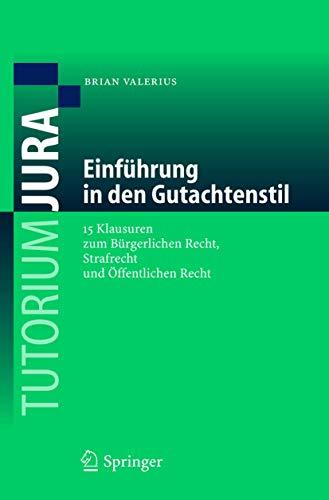 9783540236450: Einfuhrung in Den Gutachtenstil: 15 Klausuren Zum Burgerlichen Recht, Strafrecht Und Offentlichen Recht (Tutorium Jura)
