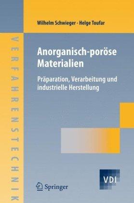 9783540236498: Anorganisch-poröse Materialien: Präparation, Verarbeitung und Industrielle Herstellung: Praparation, Verarbeitung Und Industrielle Herstellung (VDI-Buch / Chemische Technik / Verfahrenstechnik)