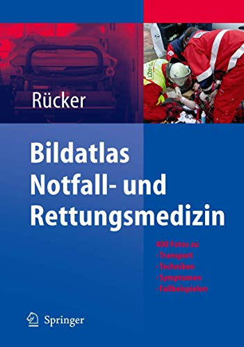 9783540237372: Bildatlas Notfall- und Rettungsmedizin: 400 Fotos zu Transport -Techniken - Symptomen - Fallbeispielen (German Edition)