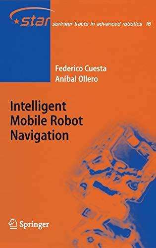 Intelligent Mobile Robot Navigation (Springer Tracts in: Cuesta, Federico; Ollero,