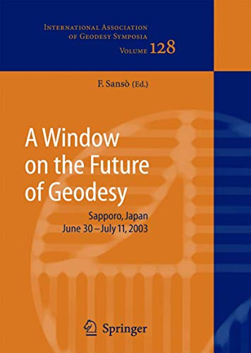 9783540240556: A Window on the Future of Geodesy: Proceedings of the International Association of Geodesy. IAG General Assembly, Sapporo, Japan June 30 - July 11, 2003 (International Association of Geodesy Symposia)